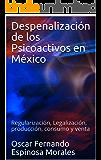 Despenalización de los Psicoactivos en México: Regularización, Legalización, producción, consumo y venta (Spanish Edition)