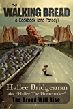 The Walking Bread; The Bread Will Rise! a cookbook (and a parody) (Hallee's Galley Parody Cookbook Series 2)