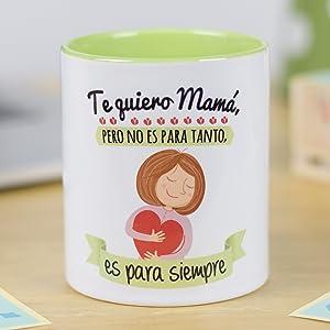 La Mente es Maravillosa - Taza para café o desayuno con mensaje divertido (Te quiero Mamá, pero no es para tanto, es para siempre) Regalo Original para Mamá