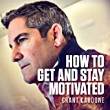 How to Get and Stay Motivated