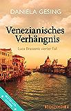 Venezianisches Verhängnis: Luca Brassonis vierter Fall (Ein Luca-Brassoni-Krimi 4)