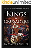 Kings and Crusaders: Historical fiction saga about an English family in medieval England during the feudal times of crusaders, knights, and archers following ... Richard. (The Company of Archers Book 6)