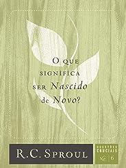 O que Significa Ser Nascido de Novo? - Volume 6. Série Questões Cruciais