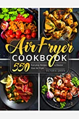 Air Fryer Cookbook: 550 Everyday Recipes to Master Your Air Fryer (Air Fryer Recipe Book Book 1) Kindle Edition