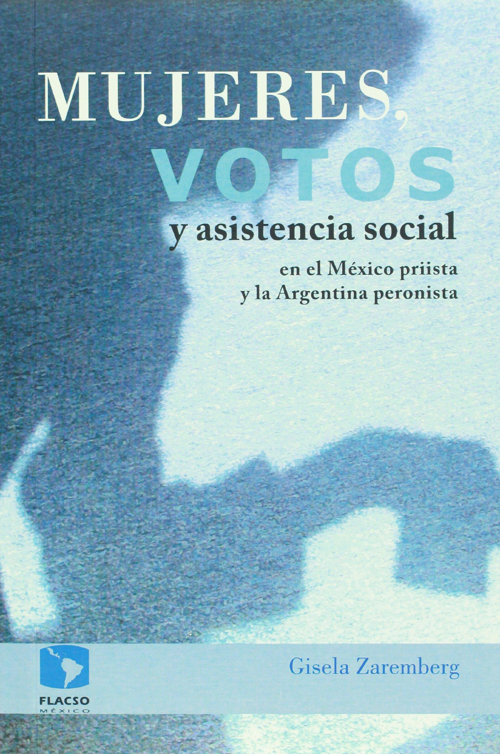 Mujeres, votos y asistencia social en el Mexico priista y la ...