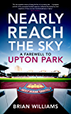 Nearly Reach the Sky: A Farewell to Upton Park
