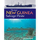 The Last New Guinea Salvage Pirate: The exploits of Fritz Herscheid during twenty years of post-war salvage in New Guinea and the Philippines (English Edition)