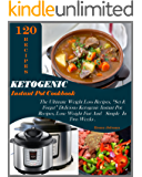 """Ketogenic Instant Pot Cookbook: The Ultimate Weight Loss Recipes, 120 """"Set & Forget"""" Delicious Ketogenic Instant Pot Recipes, Lose Weight Fast and Simple In Two Weeks"""