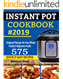 INSTANT POT COOKBOOK #2019: Foolproof Recipes for Your Whole Family & beginners Guide - 575 Quick & Easy Recipes