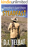 STEADFAST Book Six: America's Last Days (The Steadfast Series 6)