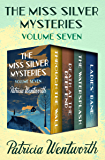 The Miss Silver Mysteries Volume Seven: Through the Wall, Death at the Deep End, The Watersplash, and Ladies' Bane