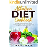 The Alkaline Diet Cookbook: Lose Weight Quickly and Permanently, Reset and Cleanse Your Body with More than 100 Plant-Based R