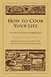 How to Cook Your Life: From the Zen Kitchen to Enlightenment