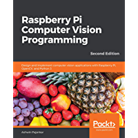 Raspberry Pi Computer Vision Programming: Design and implement computer vision applications with Raspberry Pi, OpenCV…