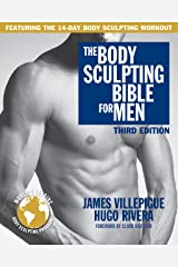 The Body Sculpting Bible for Men, Third Edition: The Ultimate Men's Body Sculpting and Bodybuilding Guide Featuring the Best Weight Training Workouts & ... Plans Guaranteed to Gain Muscle & Burn Fat Kindle Edition