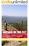 SANTIAGO ON TWO FEET: An Epic 500 Mile Journey to Santiago de Compostela
