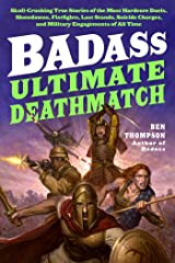 Badass: Ultimate Deathmatch: Skull-Crushing True Stories of the Most Hardcore Duels, Showdowns, Fistfights, Last Stands, Suicide Charges, and Military Engagements of All Time (Badass Series) Kindle Edition