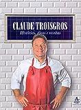 Claude Troisgros: histórias, dicas e receitas