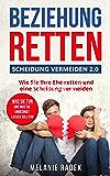 """Beziehung retten - Scheidung vermeiden 2.0: Lesen Sie in diesem authentischen Buch, was Sie tun und was Sie unbedingt lassen sollten, z.B.:  """"Sex mit dem EX?"""" oder """"Eine goldene Regel ..."""" u.a."""
