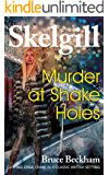 Murder at Shake Holes: NEW for 2019 – a compelling British crime mystery (Detective Inspector Skelgill Investigates Book…