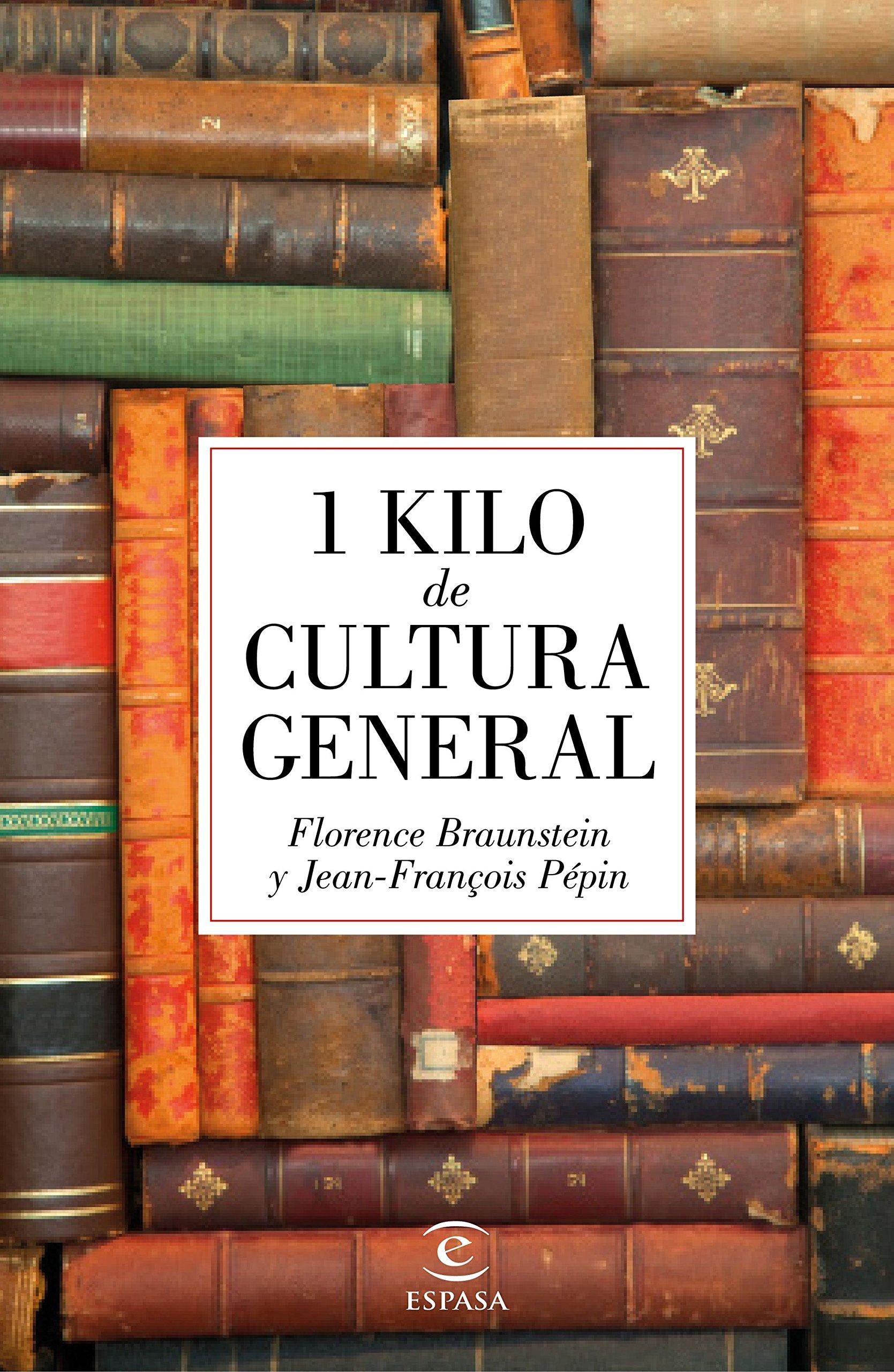 1 kilo de cultura general (Fuera de colección): Amazon.es: Pépin, Jean-François, Braunstein, Florence, Traducciones Imposibles S. L.: Libros