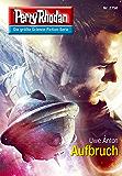 "Perry Rhodan 2750: Aufbruch (Heftroman): Perry Rhodan-Zyklus ""Das Atopische Tribunal"" (Perry Rhodan-Die Gröβte Science- Fiction- Serie)"