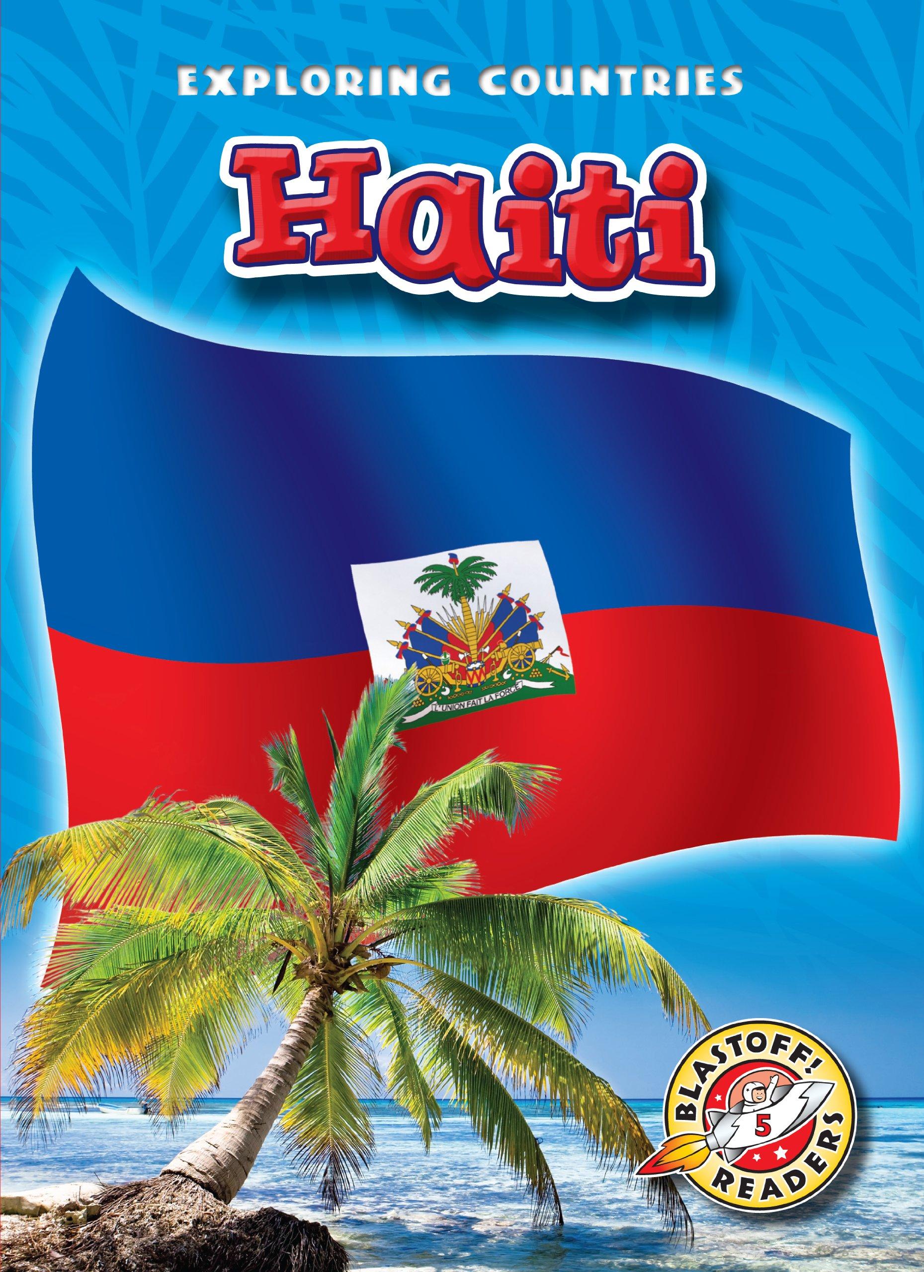 Haiti (Blastoff! Readers: Exploring Countries) (Blastoff Readers. Level 5) PDF