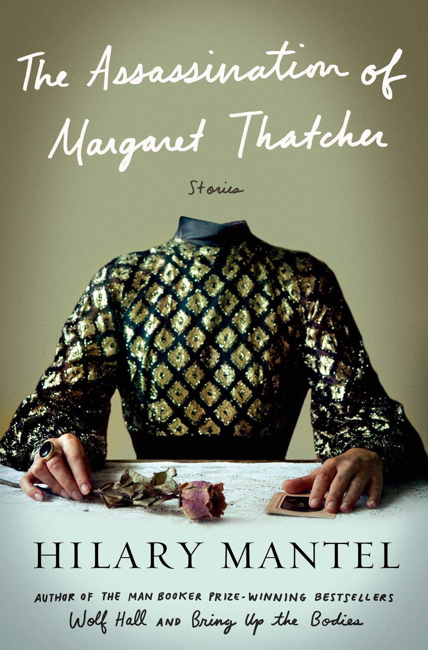 the assassination of margaret thatcher stories hilary mantel 9781627792103 amazoncom books