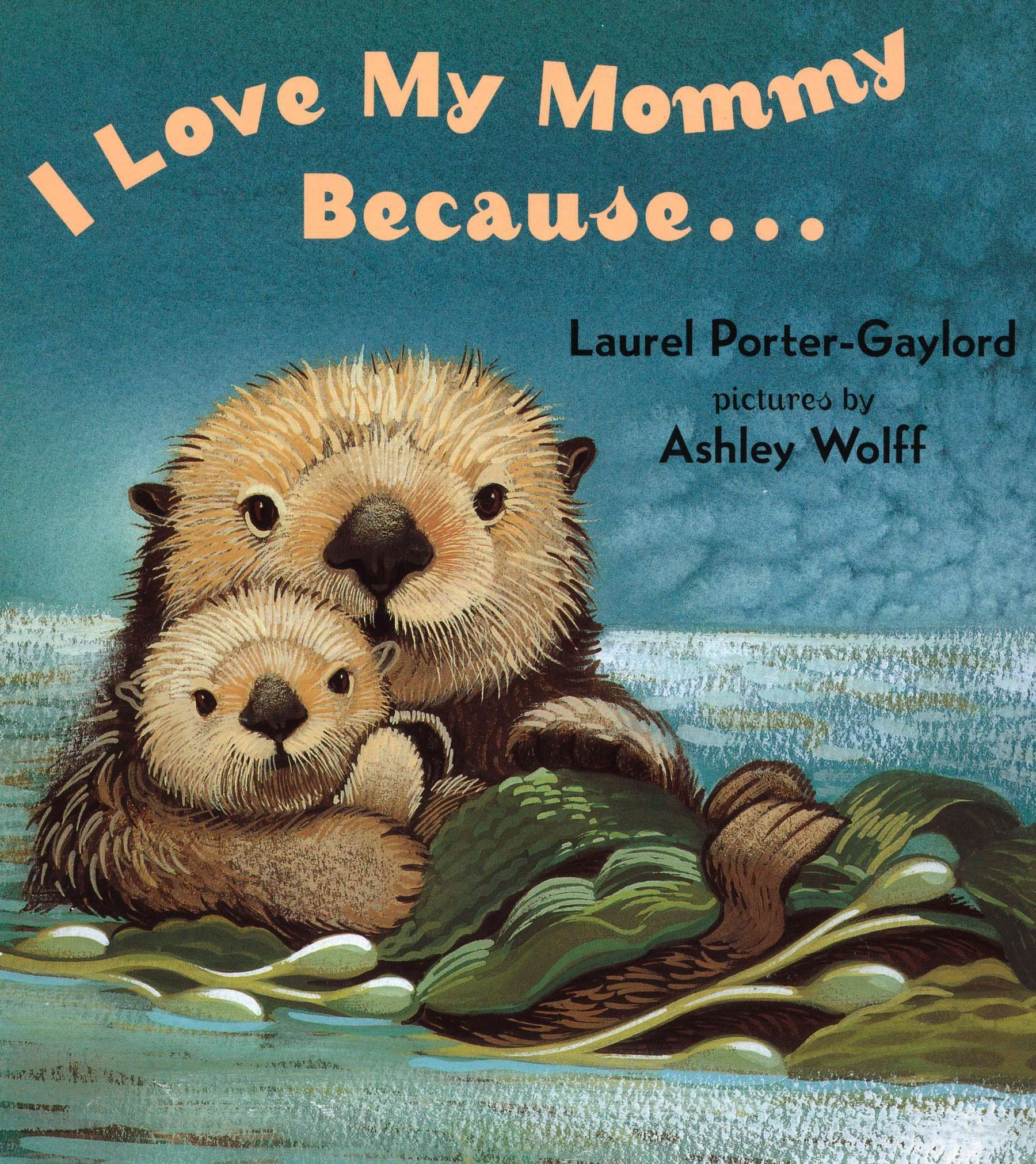 I Love My Mommy Because Laurel Porter Gaylord Ashley Wolff
