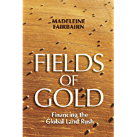 Fields of Gold: Financing the Global Land Rush (Cornell Series on Land: New Perspectives on Territory, Development, and…