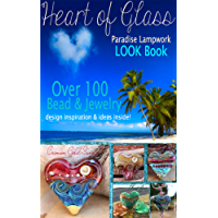Heart of Glass Paradise Lampwork Look Book: Over 100 Bead & Jewelry design inspiration & ideas inside! (English Edition)
