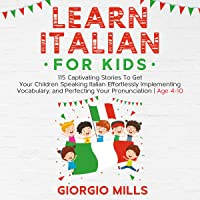 Learn Italian for Kids: 115 Captivating Stories to Get Your Children Speaking Italian Effortlessly Implementing…