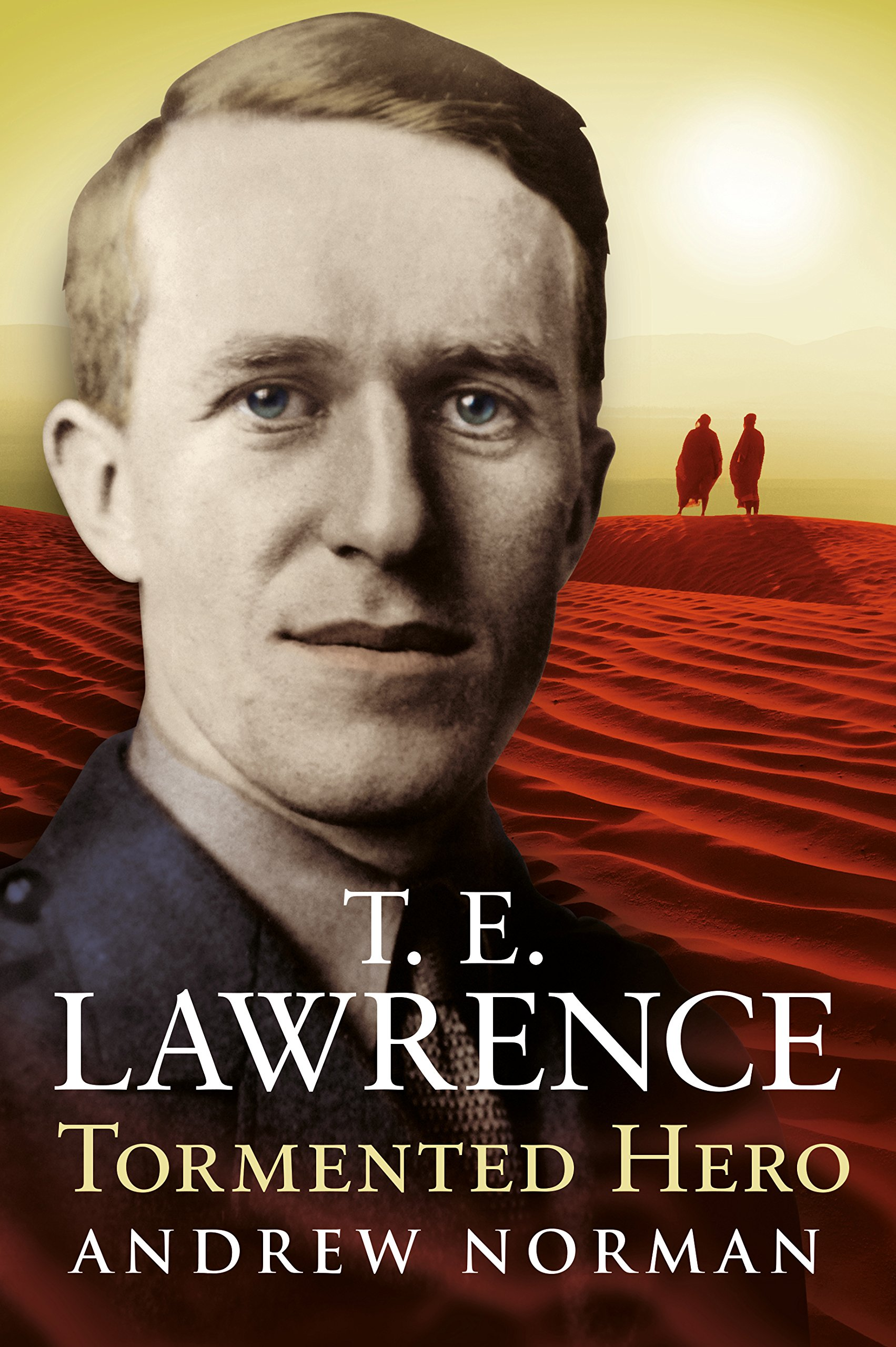 T. E. Lawrence: Tormented Hero
