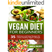 Vegan: Vegan Diet for Beginners - Clean Eating - 35 Delicious and Easy Recipes for a New Healthy Vegan Lifestyle…