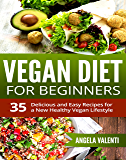 Vegan: Vegan Diet for Beginners - Clean Eating - 35 Delicious and Easy Recipes for a New Healthy Vegan Lifestyle - (Vegan Diet, Vegan Cookbook, Vegan Recipes, Weight Loss, Vegetarian)
