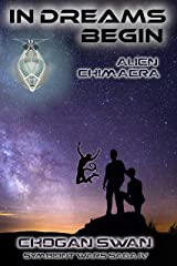 In Dreams Begin: Alien Chimaera (The Symbiont Wars Saga Book 4) Kindle Edition