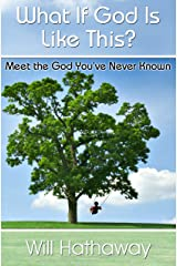 What If God Is Like This? Kindle Edition