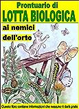 Prontuario di lotta biologica contro i nemici dell'orto: Combattere e sconfiggere i parassiti che aggrediscono  i nostri orti