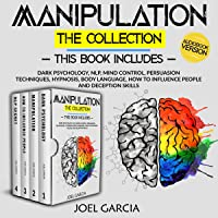 Manipulation: The Collection: This Book Includes: Dark Psychology, NLP, Mind Control, Persuasion Techniques, Hypnosis…