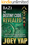 BaZi - The Destiny Code Revealed - Book 2: A Deeper Journey into The Four Pillars Of Destiny