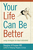 Your Life Can Be Better: using strategies for Adult ADD/ADHD (English Edition)