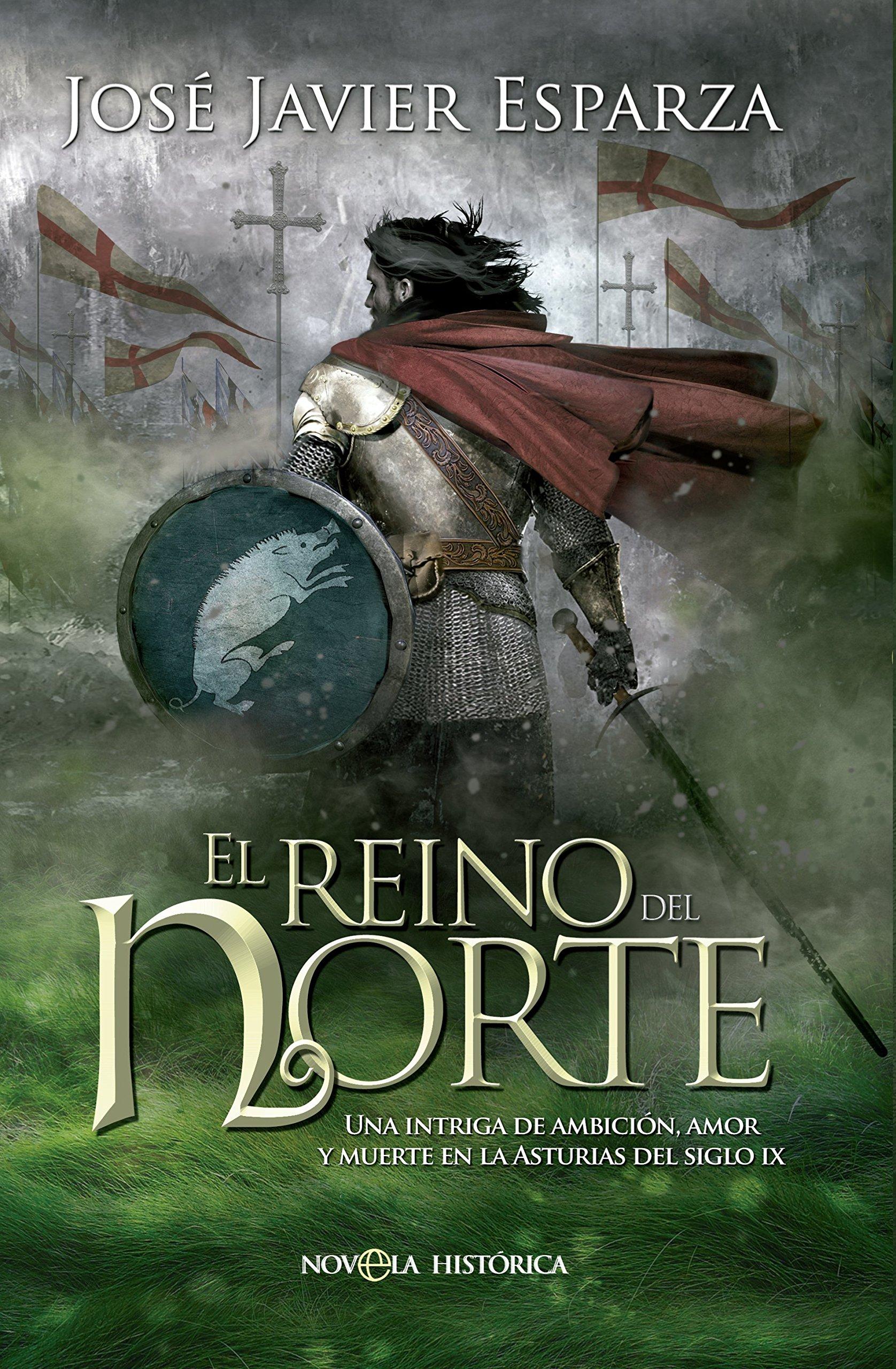 El Reino Del Norte (Novela histórica): Amazon.es: Esparza Torres, José Javier: Libros