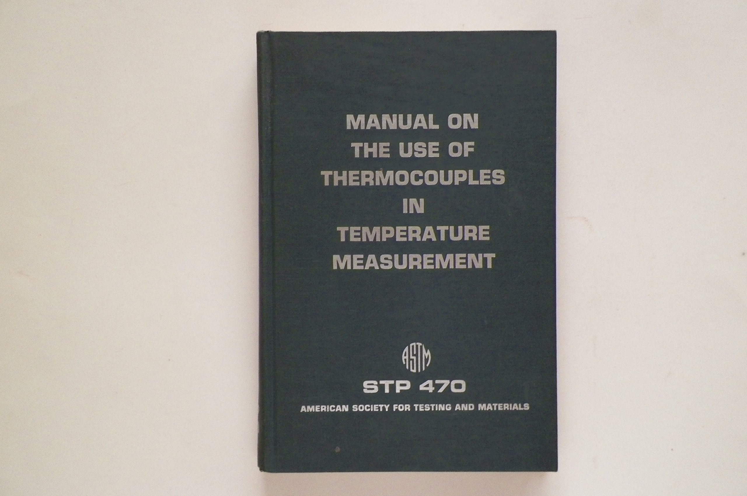Manual on the use of thermocouples in temperature measurement (ASTM special  technical publication 470): ASTM Committee E-20 on Temperature Measurement:  ...