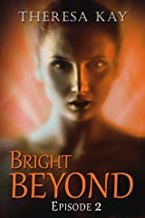 Bright Beyond, Episode 2: A Novella Serial Kindle Edition