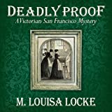 Deadly Proof: A Victorian San Francisco Mystery, Book 4