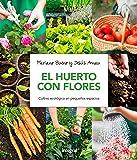 El huerto con flores: Cultivo ecológico en pequeños espacios (CULTIVOS)