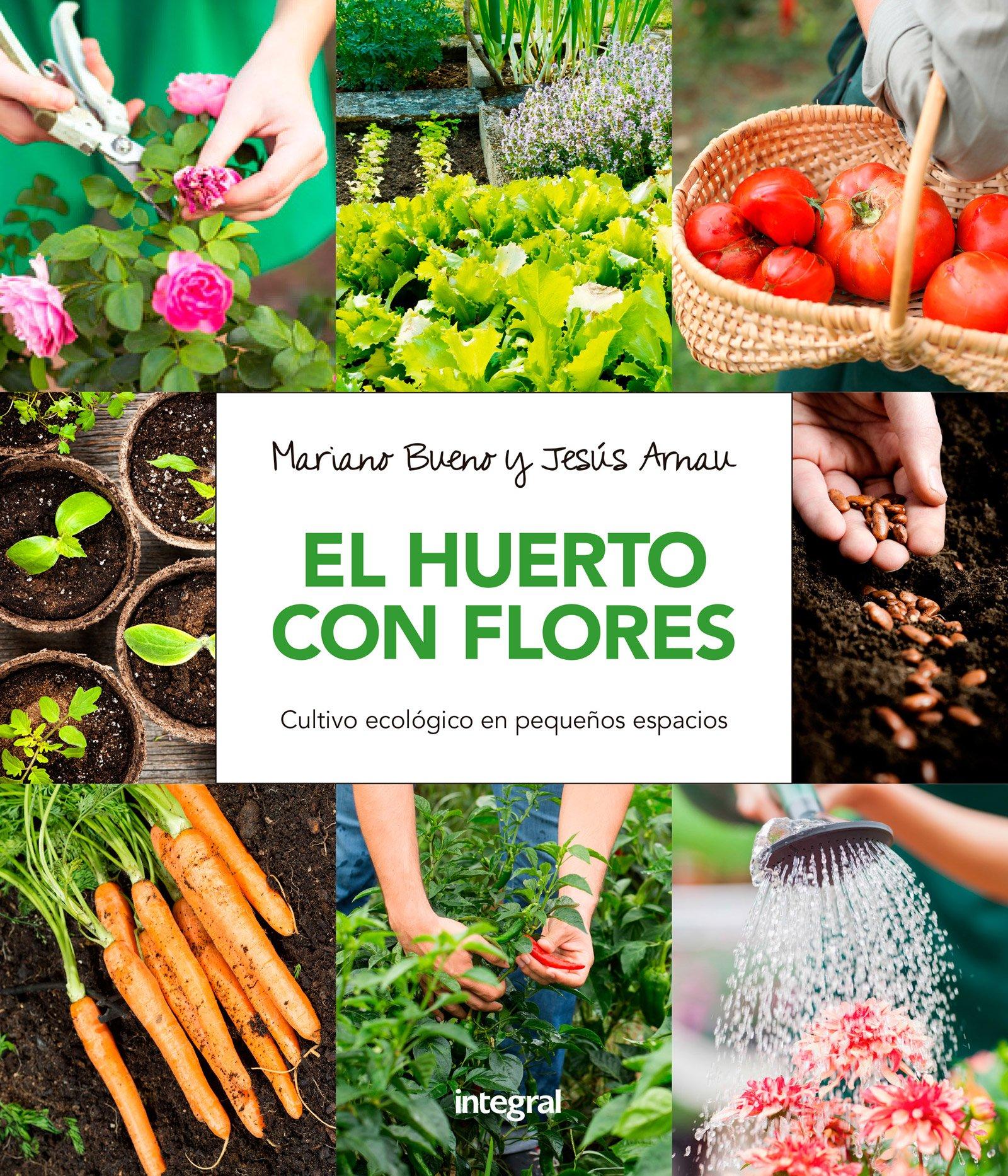 El huerto con flores: Cultivo ecológico en pequeños espacios CULTIVOS: Amazon.es: Bueno, Mariano, Arnau, Jesús: Libros