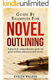 Guide By Examples For Novel Outlining: A practical, comprehensive guide for good outlines and successful novels