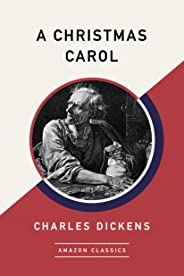 A Christmas Carol (AmazonClassics Edition) (English Edition)