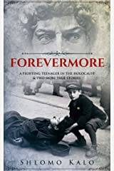 FOREVERMORE: A fighting teenager in the Holocaust & two more true stories Kindle Edition